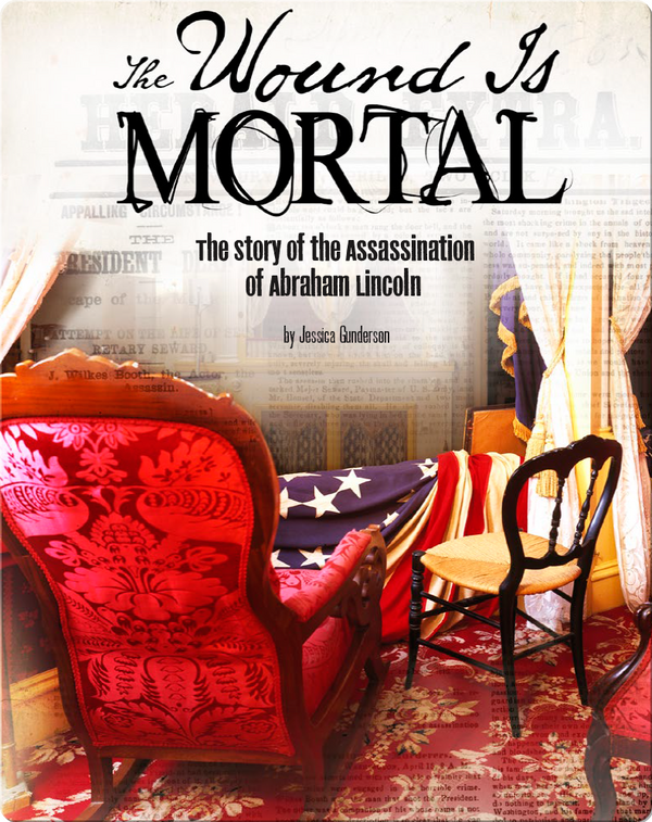 The Wound Is Mortal: The Story of the Assassination of Abraham Lincoln