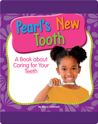 Pearl's New Tooth: A Book about Caring for Your Teeth