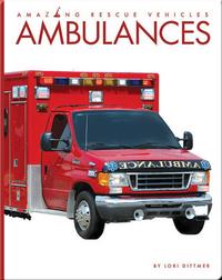 Amazing Rescue Vehicles: Ambulances