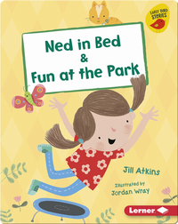 Ned in Bed & Fun at the Park