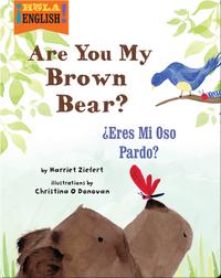 Are You My Brown Bear? / ¿Eres Mi Oso Pardo?