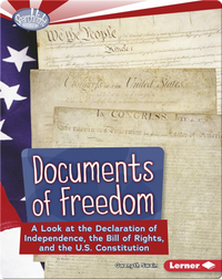 Documents of Freedom: A Look at the Declaration of Independence, the Bill of Rights, and the U.S. Constitution