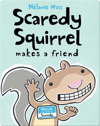 Scaredy Squirrel Makes a Friend