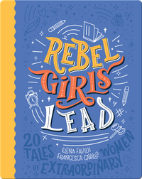 Rebel Girls Lead: 20 Tales of Extraordinary Women