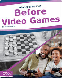 What Did We Do? Before Video Games