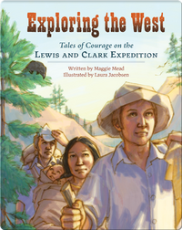Exploring the West: Tales of Courage from the Lewis and Clark Expedition