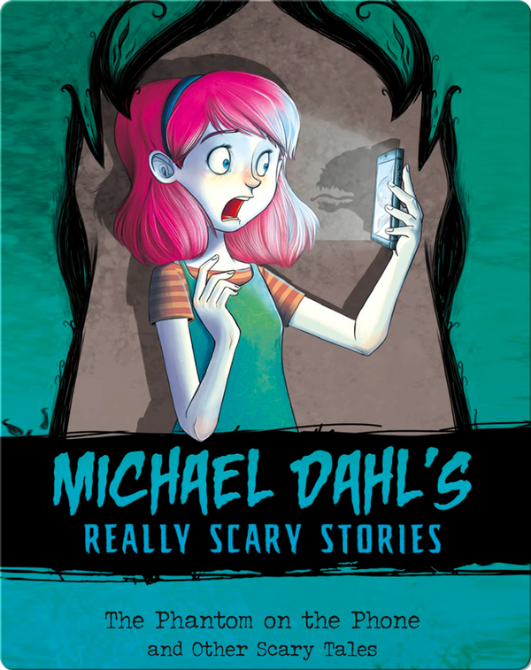 Michael Dahl's Really Scary Stories: The Phantom on the Phone and Other Scary Tales