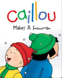 Caillou Makes a Snowman
