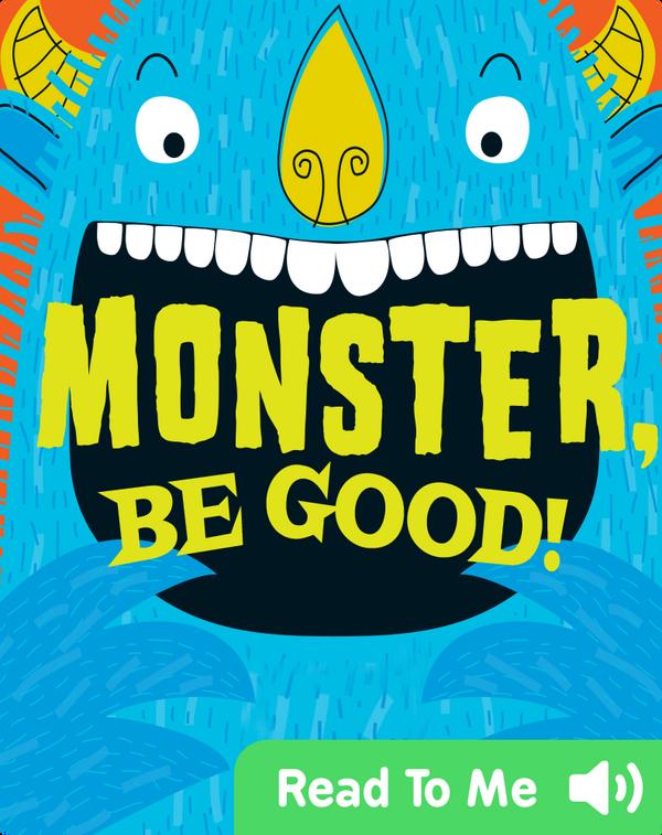 Monster, Be Good!