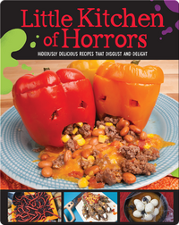 Little Kitchen of Horrors: Hideously Delicious Recipes That Disgust and Delight