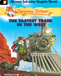 The Fastest Train in the West: Geronimo Stilton Graphic Novel #13