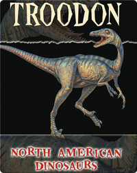 North American Dinosaurs: Troodon
