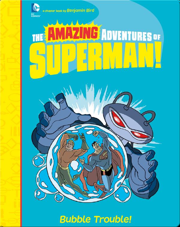 The Amazing Adventures of Superman!: Bubble Trouble!