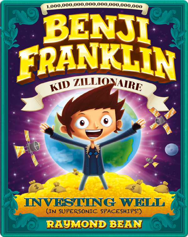 Benji Franklin: Kid Zillionaire: Investing Well (in Supersonic Spaceships!)