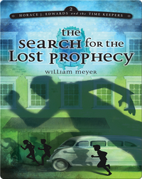 The Search for the Lost Prophecy (Horace j. Edwards and the Time Keepers #2)