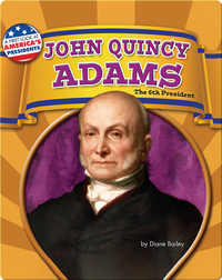 John Quincy Adams: The 6th President