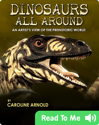 Dinosaurs All Around: An Artist's View Of The Prehistoric World