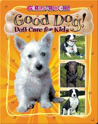Good Dog! Dog Care for Kids