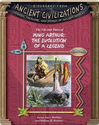 The Life and Times of King Arthur: Evolution of a Legend