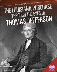 Louisiana Purchase through the Eyes of Thomas Jefferson