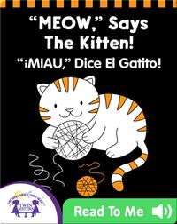 MEOW, Says the Kitten! (¡MIAU, Dice El Gatito!)