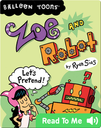 Zoe and Robot Let's Pretend!
