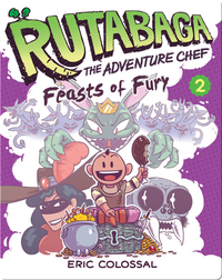 Rutabaga the Adventure Chef: Book 2: Feasts of Fury