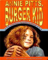 Annie Pitts, Burger Kid