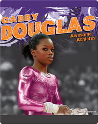 Awesome Athletes: Gabby Douglas
