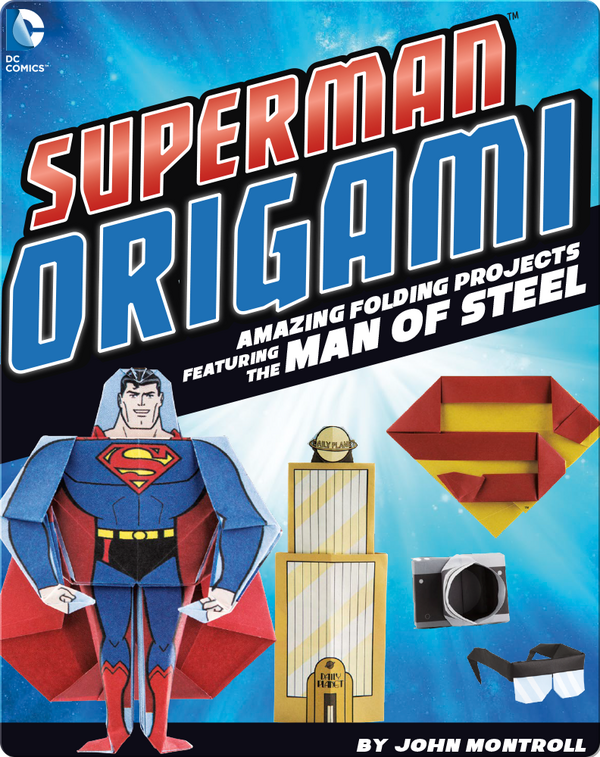 Superman Origami: Amazing Folding Projects Featuring the Man of Steel