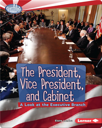 The President, Vice President, and Cabinet: A Look at the Executive Branch