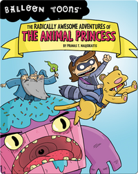 The Radically Awesome Adventure of The Animal Princess