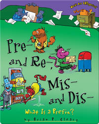 Pre- and Re-, Mis- and Dis-: What Is a Prefix?