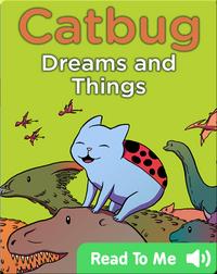 Catbug Dreams & Things