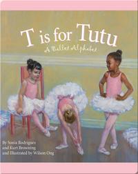 T is for Tutu: A Ballet Alphabet