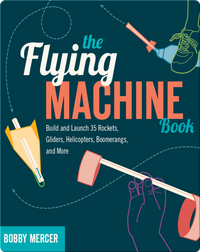 Flying Machine Book: Build and Launch 35 Rockets, Gliders, Helicopters, Boomerangs, and More