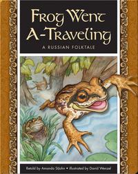 Frog Went A-Traveling: A Russian Folktale