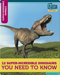 12 Super-Incredible Dinosaurs You Need To Know