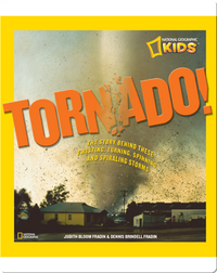 Tornado! The Story Behind These Twisting, Turning, Spinning, and Spiraling Storms